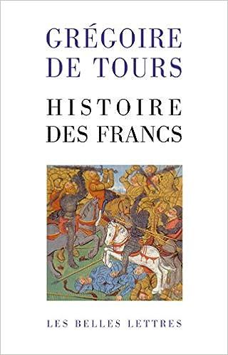 Amazon Fr Histoire Des Francs Gregoire De Tours Robert