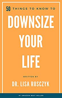 50 Things to Know to Downsize Your Life: How To Downsize, Organize, And Get Back to Basics by [Rusczyk, Lisa, To Know, 50 Things]