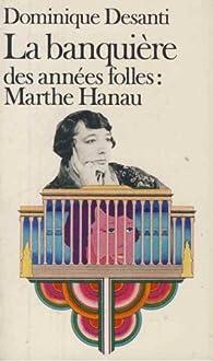 La Banquière des années folles, Marthe Hanau par Dominique Desanti