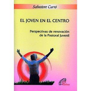 EL JOVEN EN EL CENTRO: Perspectivas de renovación de la Pastoral Juvenil: 14 Pastoral vocacional: Amazon.es: Curró, Salvatore, Pérez Sánchez, Adoración: Libros