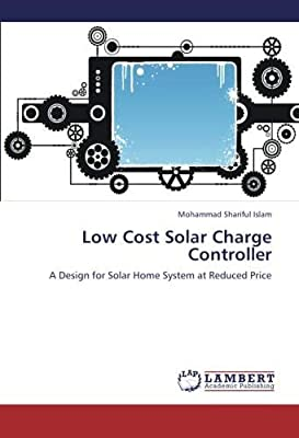 Low Cost Solar Charge Controller: A Design for Solar Home System at Reduced Price