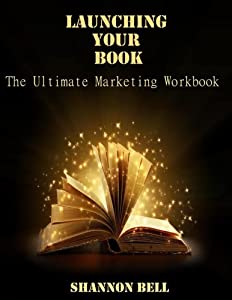 Launching Your Book: The Ultimate Marketing Workbook