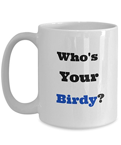 Who's Your Birdy? Quote Funny Coffee Mug Cup Perfect and Cool Gift for People who are always positive warm vibe and who love birds and humor at the same time. (Larry Bird Halloween Costume)