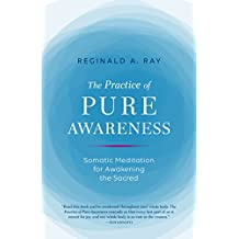 The Practice of Pure Awareness: Somatic Meditation for Awakening the Sacred