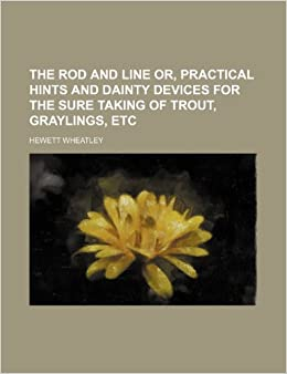 Book The Rod and Line Or, Practical Hints and Dainty Devices for the Sure Taking of Trout, Graylings, Etc