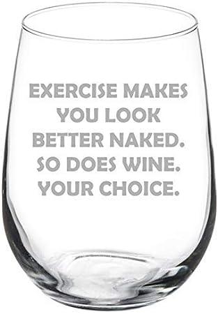 El ejercicio te hace ver mejor desnudo así que hace vino tu elección divertido copa de vino 11 oz sin tallo