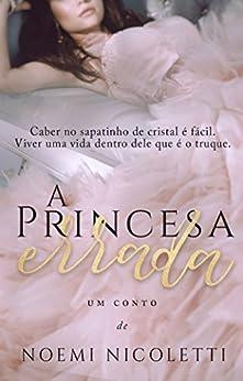 A Princesa Errada: Um conto por [Nicoletti, Noemi, Pumpkin, Mima]