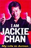I am Jackie Chan: My Life in Action by Jackie Chan (1999-03-12)