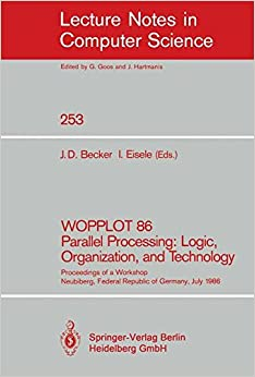 WOPPLOT 86 Parallel Processing: Logic, Organization, and Technology: Proceedings of a Workshop Neubiberg, Federal Republic of Germany, July 2-4, 1986 (Lecture Notes in Computer Science)