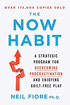 The Now Habit: A Strategic Program for Overcoming Procrastination and Enjoying Guilt-Free Play by [Fiore, Neil A.]