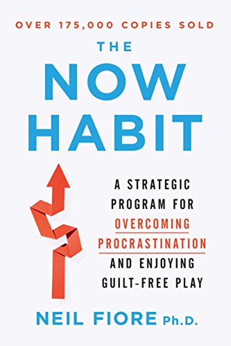 The Now Habit: A Strategic Program for Overcoming Procrastination and Enjoying Guilt-Free Play Kindle Edition