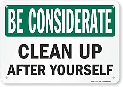 be considerate clean up after yourself sign by smartsign 7 x