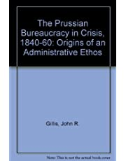 The Prussian Bureaucracy in Crisis, 1840-1860: Origins of an Administrative Ethos