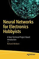 Neural Networks for Electronics Hobbyists: A Non-Technical Project-Based Introduction