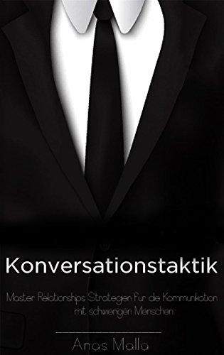 Konversation: Konversation Taktik & Strategien zu Meister Beziehungen für eine bessere Kommunikation mit schwierigen Menschen, wie man mit jedem in sozialen ... Führung, Erfolgsbücher 1) (German Edition)