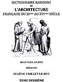 Dictionnaire raisonné de l'architecture française du XIe au XVIe siècle : Tome 2