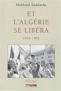 Et l'Algérie se libéra. 1954-1962 par Mahfoud Kaddache