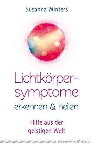 Lichtkörpersymptome erkennen und heilen: Hilfe aus der geistigen Welt