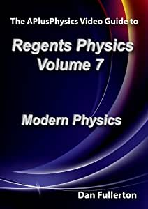 APlusPhysics Video Guide to Regents Physics: Volume 7
