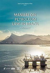 Manual on Petroleum Law in Brazil - Volume II (Portuguese Edition) by José Carlos