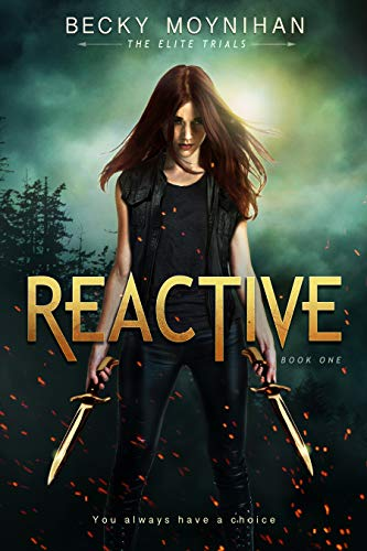 Reactive: A Young Adult Dystopian Romance (The Elite Trials Book 1) by [Moynihan, Becky]