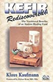 Kefir Rediscovered!: The Nutritional Benefits of an Ancient Healing Food (Kaufmann Foods)