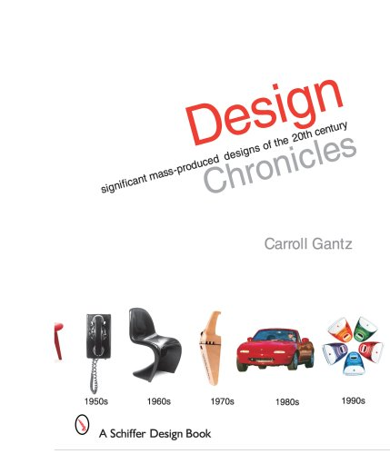 Download Design Chronicles: Significant Mass-produced Designs of the 20th Century (Schiffer Design Books) PDF