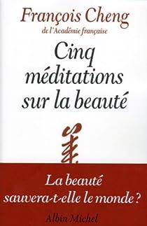 Cinq méditations sur la beauté par Cheng