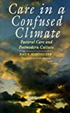 Care in a Confused Climate: Pastoral Care and Postmodern Culture