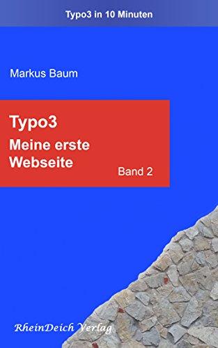 """Typo3 Band 2 - Meine erste Webseite: Aus der Reihe """"Typo3 in 10 Minuten"""" (German Edition)"""