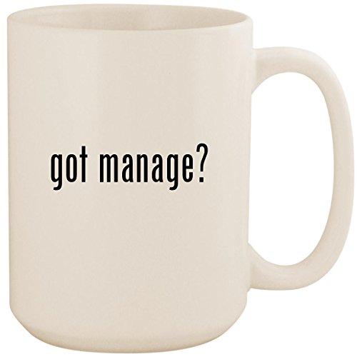 got manage? - White 15oz Ceramic Coffee Mug Cup