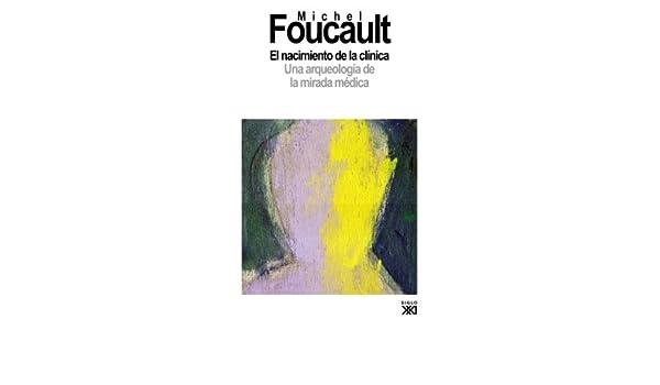 El nacimiento de la clínica: Una arqueología de la mirada médica Antropologia Y Etnologia: Amazon.es: Michel Foucault, Francisca Perujo Álvarez: Libros