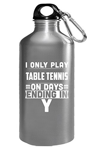 I Only Play Table Tennis On Days Ending In Y Table Tennis Addict - Water Bottle by Brands Banned