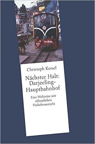 Nächster Halt: Darjeeling-Hauptbahnhof: Amazon.de: Christoph Kessel ...