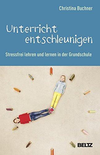 Unterricht entschleunigen: Stressfrei lehren und lernen in der Grundschule. Mit Online-Materialien