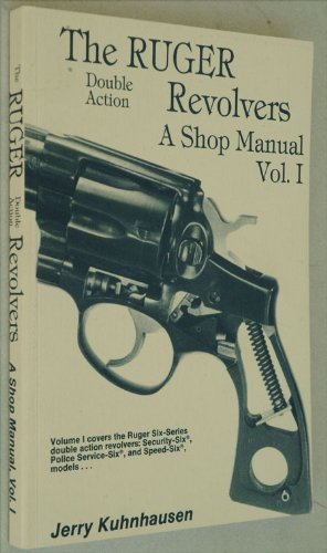 The Ruger Revolvers: (Double Action Rugers) A Shop Manual. Vol. I