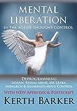 Mental Liberation in the Age of Thought Control: Deprogramming Satanic Ritual Abuse, MK Ultra, Monarch & Illuminati Mind Control