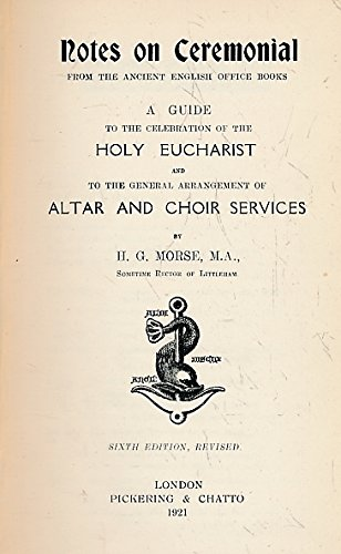 Notes on Ceremonial from the Ancient English Office Books. A Guide to the Celebration of the Holy Eucharist and to the General Arrangement of Altar and Choir Services