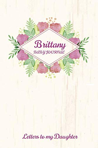 Brittany Baby Journal Letters To My Daughter: Writing Lined Notebook To Write - Records Brittany