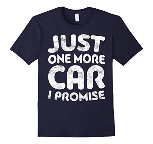 Mens Just One More Car I Promise T-Shirt Funny Car Lover Gift Medium Navy (Car Gifts For Him)