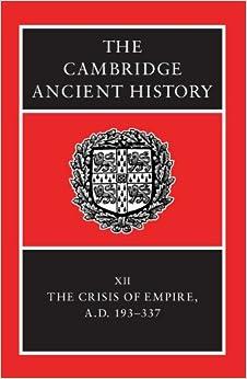 The Cambridge Ancient History, Vol. 12: The Crisis of Empire, AD 193-337