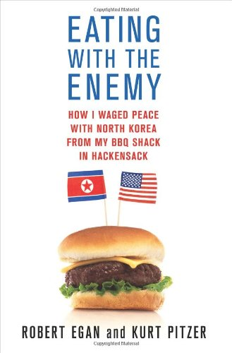 Download Eating with the Enemy: How I Waged Peace with North Korea from My BBQ Shack in Hackensack PDF