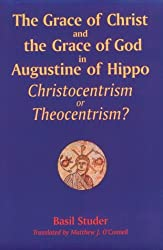 The Grace of Christ and the Grace of God in Augustine of Hippo: Christocentrism or Theocentrism? (Michael Glazier Books)