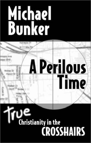 A Perilous Time: True Christianity in the Crosshairs (Did The Founding Fathers Believe In God)