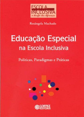 Educação Especial na Escola Inclusiva. Políticas, Paradigmas e Práticas
