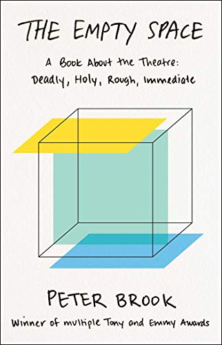 The Empty Space: A Book About the Theatre: Deadly, Holy,...