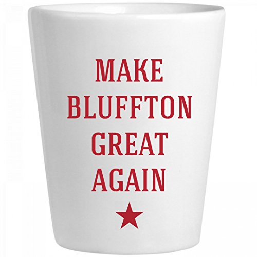 Make Bluffton Great Again: Ceramic Shot - Glass Bluffton