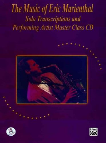 The Music Of Eric Marienthal Solo Transcriptions And Performing Artist Master Class Cd The Music Of Eric (Performing Artist Master)