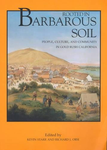 Rooted In Barbarous Soil   People Culture And Community In Gold Rush California  People Culture And Community In Gold Rush California  California History Sesquicentennial Band 3