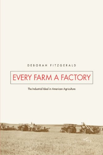 Every Farm (Every Farm a Factory: The Industrial Ideal in American Agriculture (Yale Agrarian Studies Series))